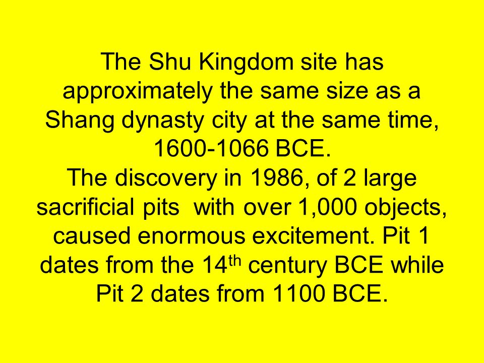 The Shu Kingdom site has approximately the same size as a Shang dynasty city at the same time, 1600-1066 BCE.