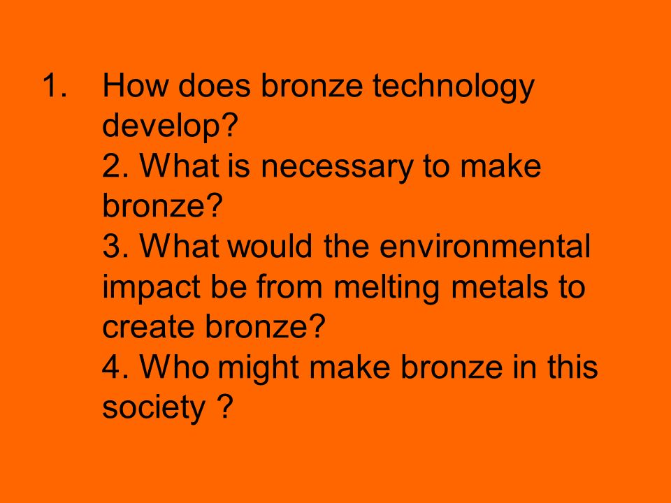 How does bronze technology develop. 2. What is necessary to make bronze.