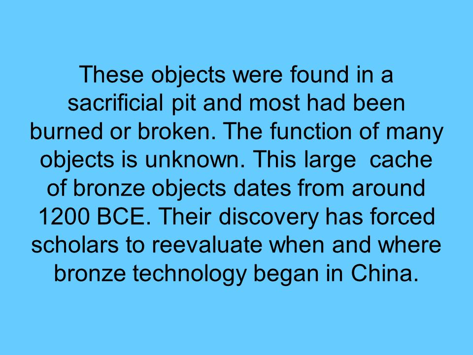 These objects were found in a sacrificial pit and most had been burned or broken.