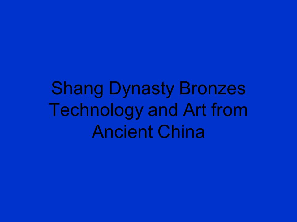 Shang Dynasty Bronzes Technology and Art from Ancient China