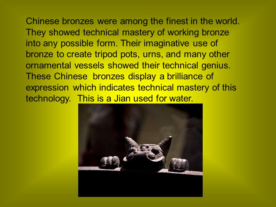 Chinese bronzes were among the finest in the world.