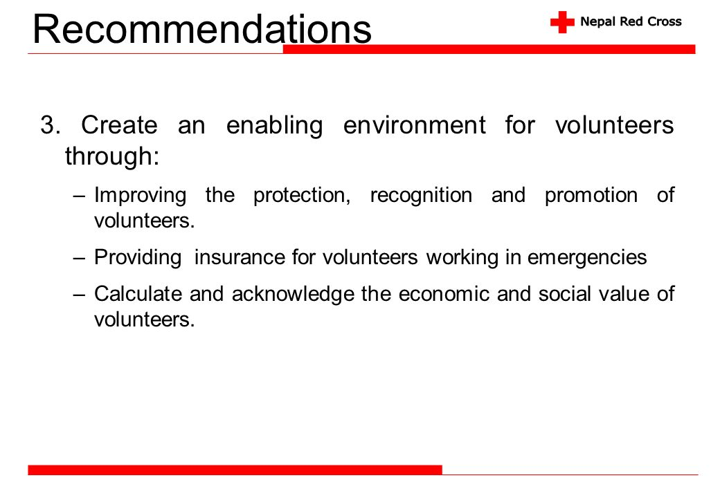 Recommendations 3. Create an enabling environment for volunteers through: Improving the protection, recognition and promotion of volunteers.