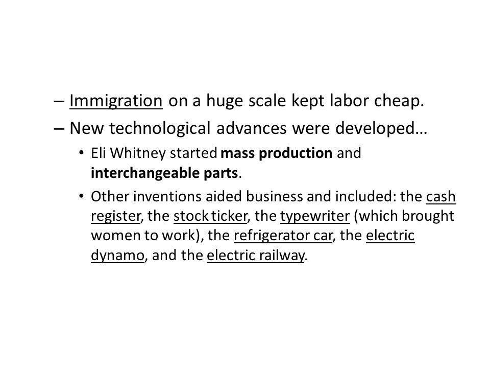 Immigration on a huge scale kept labor cheap.