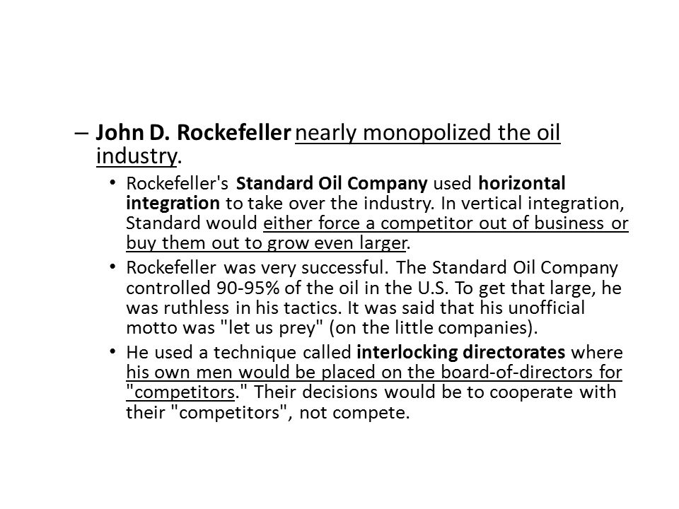 John D. Rockefeller nearly monopolized the oil industry.
