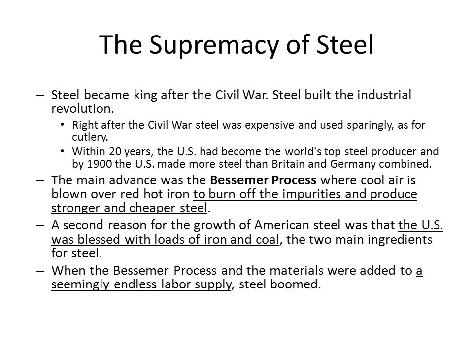 The Supremacy of Steel Steel became king after the Civil War. Steel built the industrial revolution.