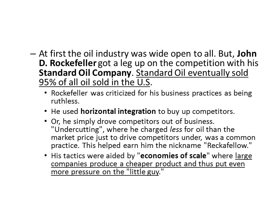 At first the oil industry was wide open to all. But, John D