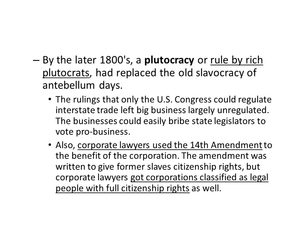 By the later 1800 s, a plutocracy or rule by rich plutocrats, had replaced the old slavocracy of antebellum days.