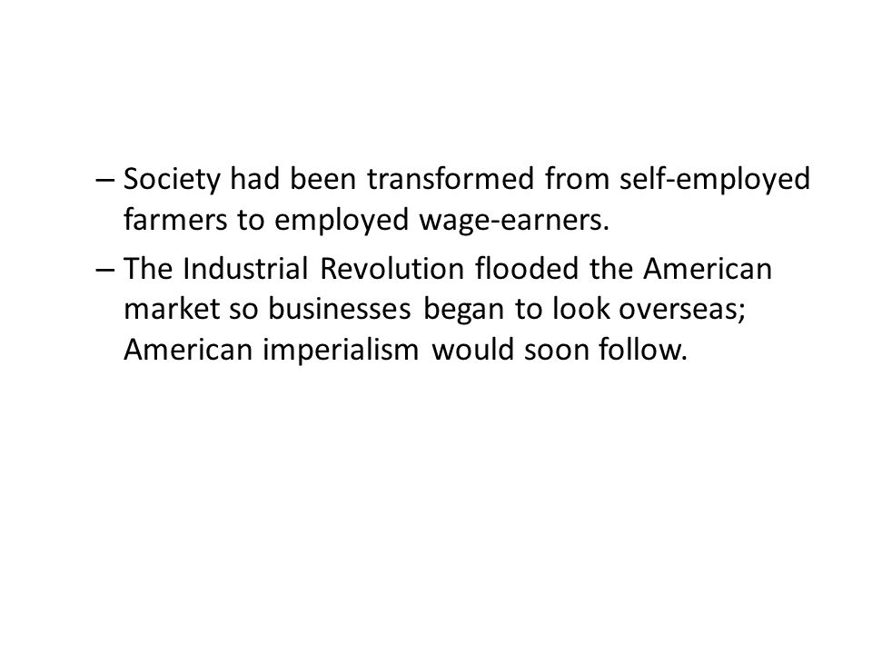 Society had been transformed from self-employed farmers to employed wage-earners.