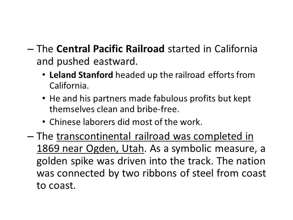 The Central Pacific Railroad started in California and pushed eastward.