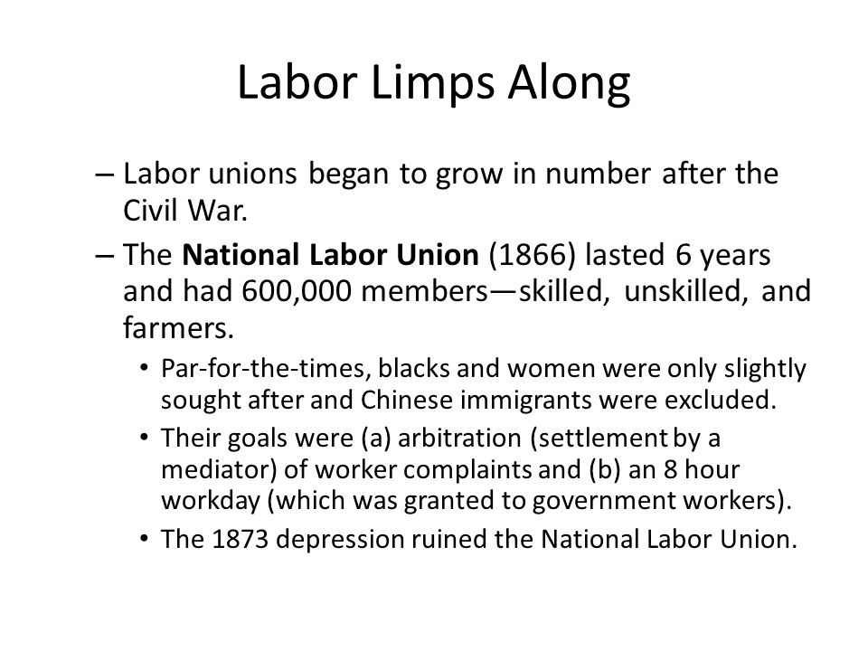 Labor Limps Along Labor unions began to grow in number after the Civil War.