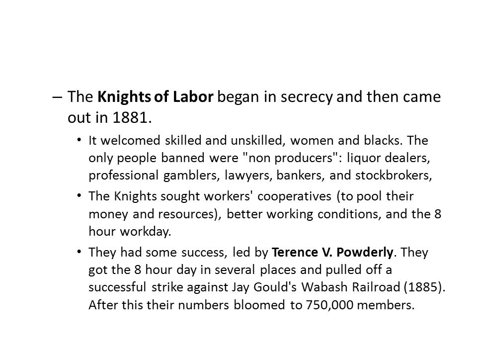 The Knights of Labor began in secrecy and then came out in 1881.