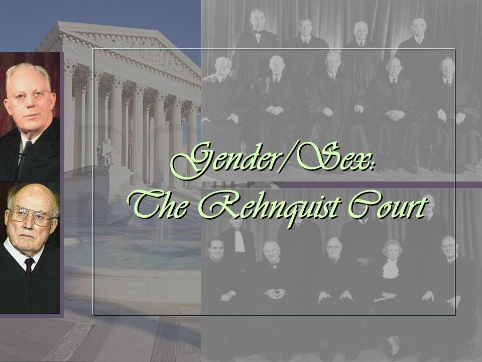 Gender/Sex: The Rehnquist Court