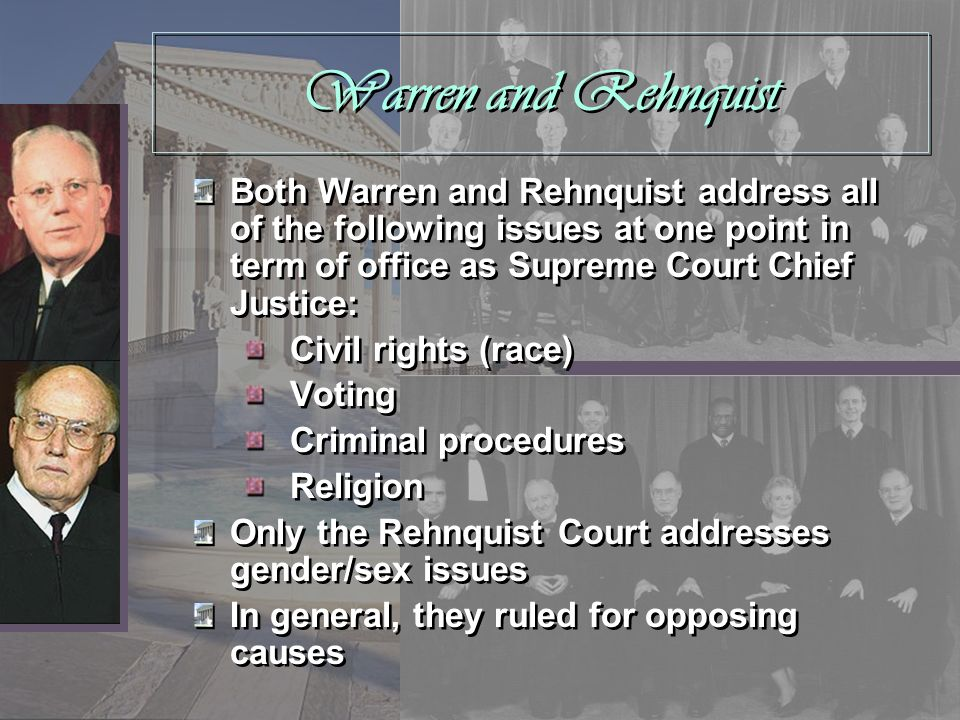 Warren and Rehnquist Both Warren and Rehnquist address all of the following issues at one point in term of office as Supreme Court Chief Justice: