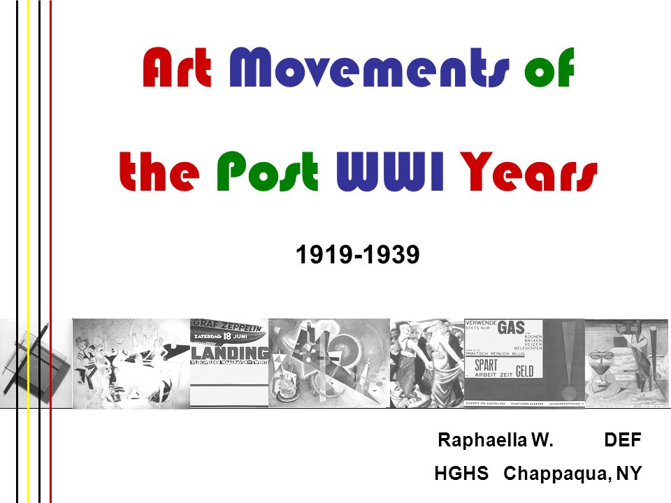 Art Movements of the Post WWI Years 1919-1939 Raphaella W. DEF