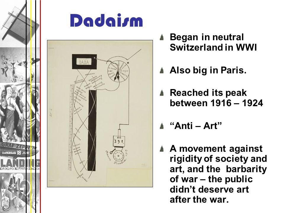 Dadaism Began in neutral Switzerland in WWI Also big in Paris.