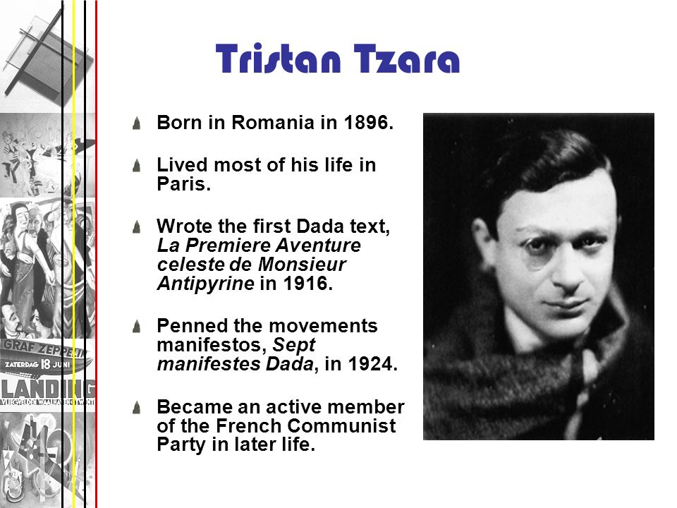 Tristan Tzara Born in Romania in 1896.