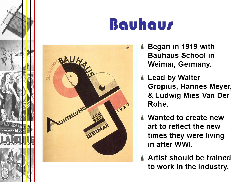 Bauhaus Began in 1919 with Bauhaus School in Weimar, Germany.