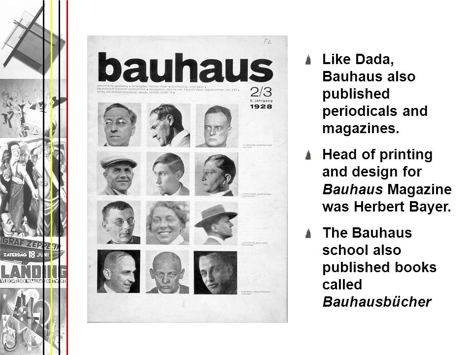 Like Dada, Bauhaus also published periodicals and magazines.