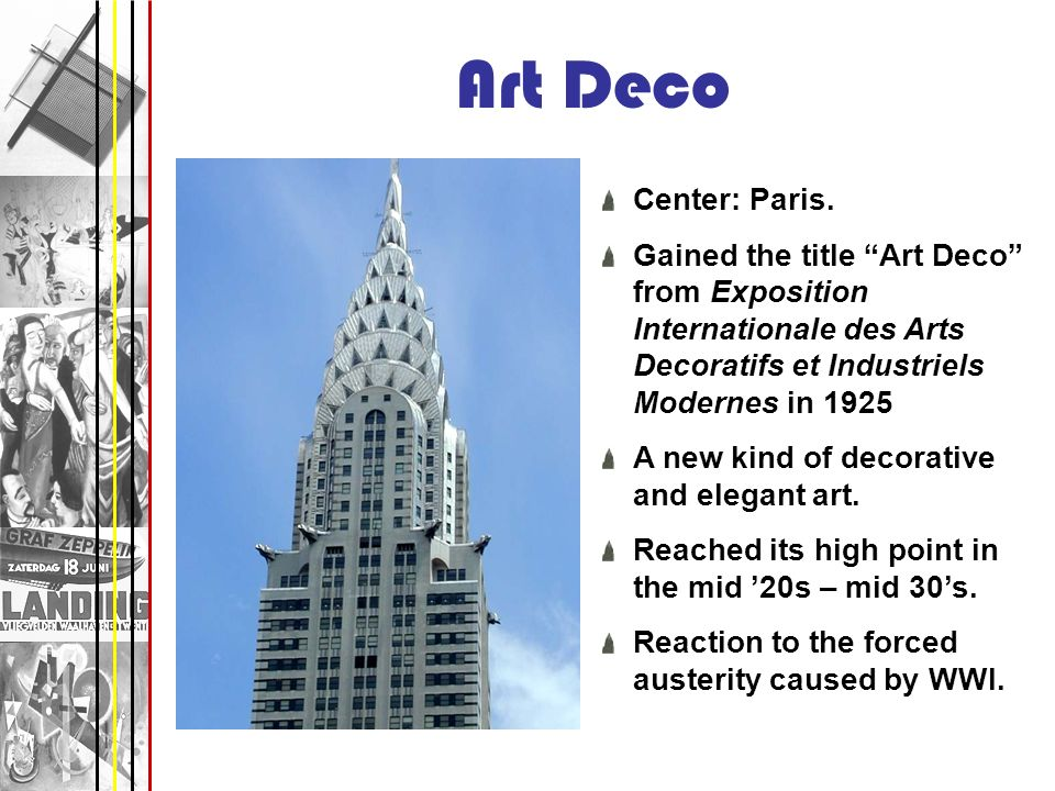 Art Deco Center: Paris. Gained the title Art Deco from Exposition Internationale des Arts Decoratifs et Industriels Modernes in 1925.