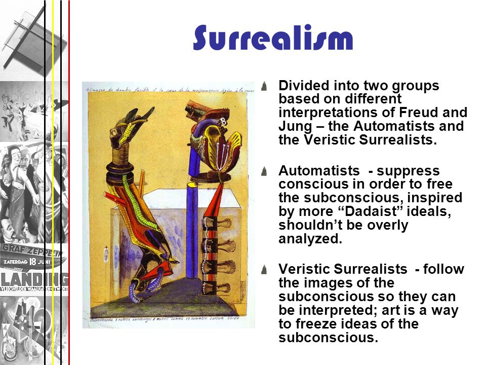 SurrealismDivided into two groups based on different interpretations of Freud and Jung – the Automatists and the Veristic Surrealists.