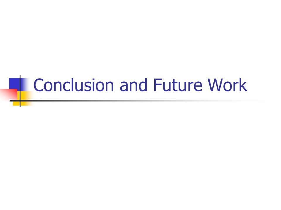 thesis conclusion and future work Whether it's your undergraduate, masters or phd dissertation you're working on,   the university of leicester suggests a five stage process and provides further.