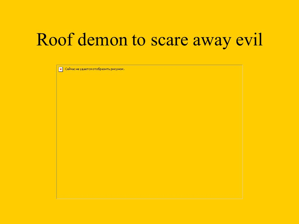 Roof demon to scare away evil