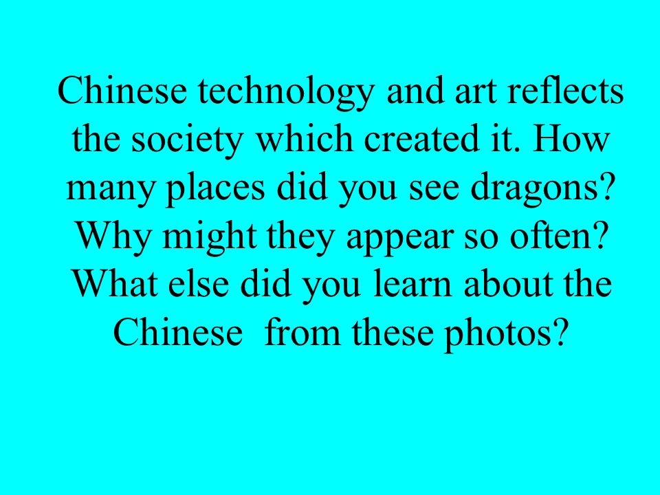Chinese technology and art reflects the society which created it