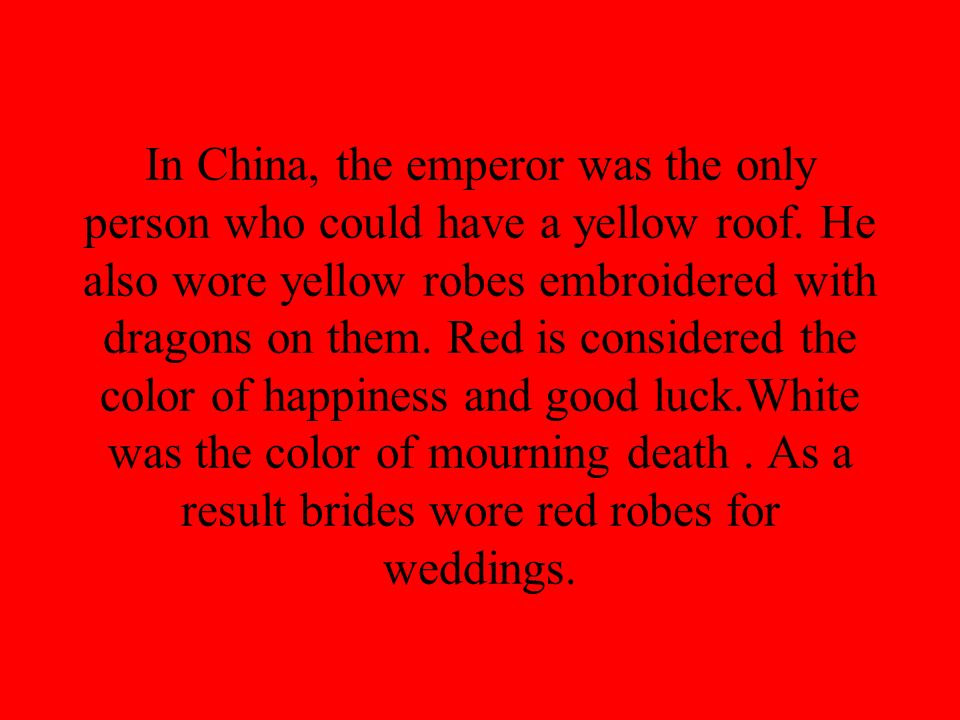 In China, the emperor was the only person who could have a yellow roof