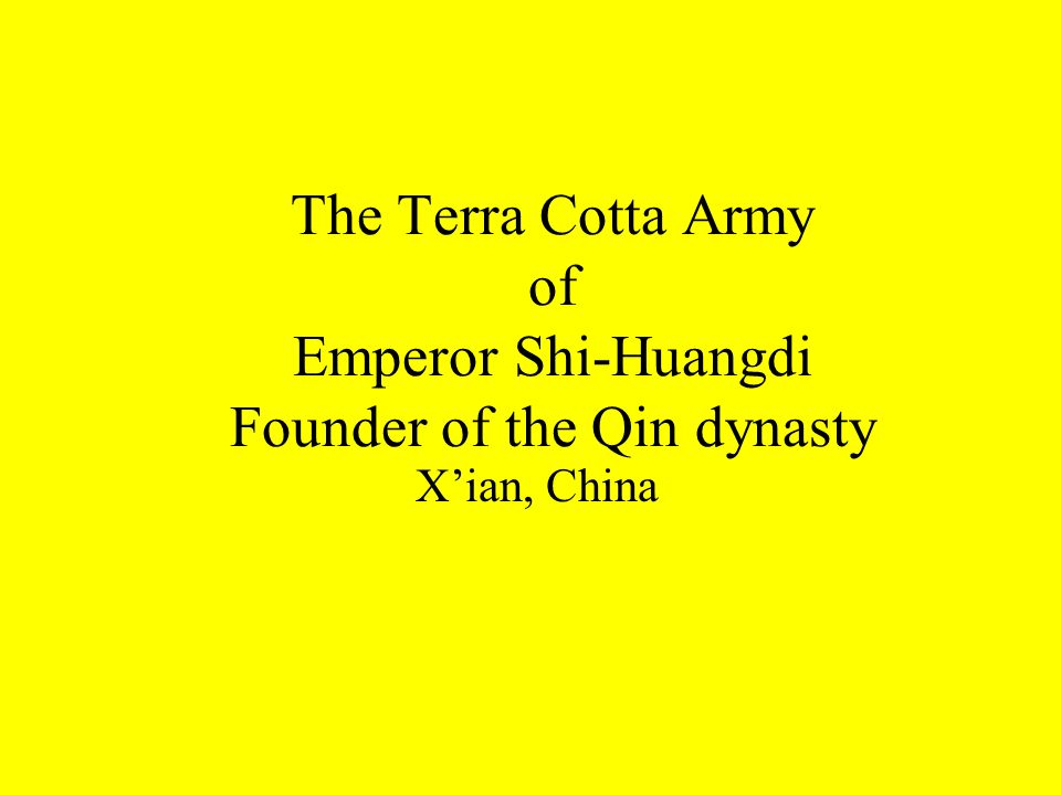 The Terra Cotta Army of Emperor Shi-Huangdi Founder of the Qin dynasty