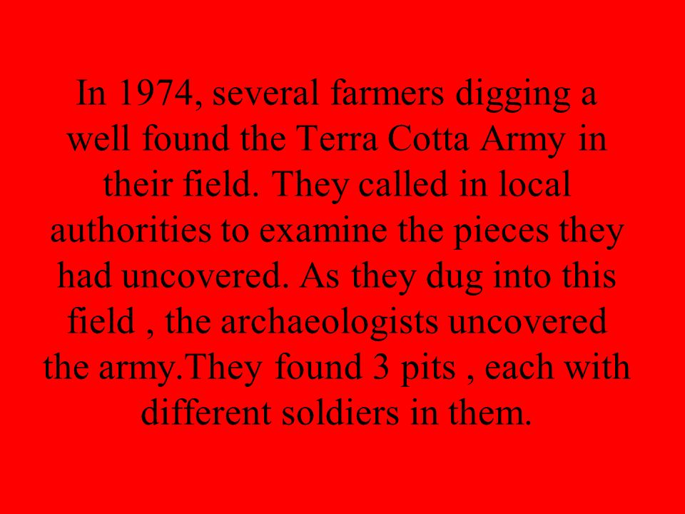 In 1974, several farmers digging a well found the Terra Cotta Army in their field.