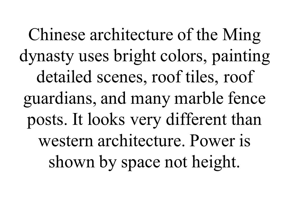 Chinese architecture of the Ming dynasty uses bright colors, painting detailed scenes, roof tiles, roof guardians, and many marble fence posts.