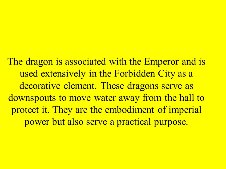 The dragon is associated with the Emperor and is used extensively in the Forbidden City as a decorative element.