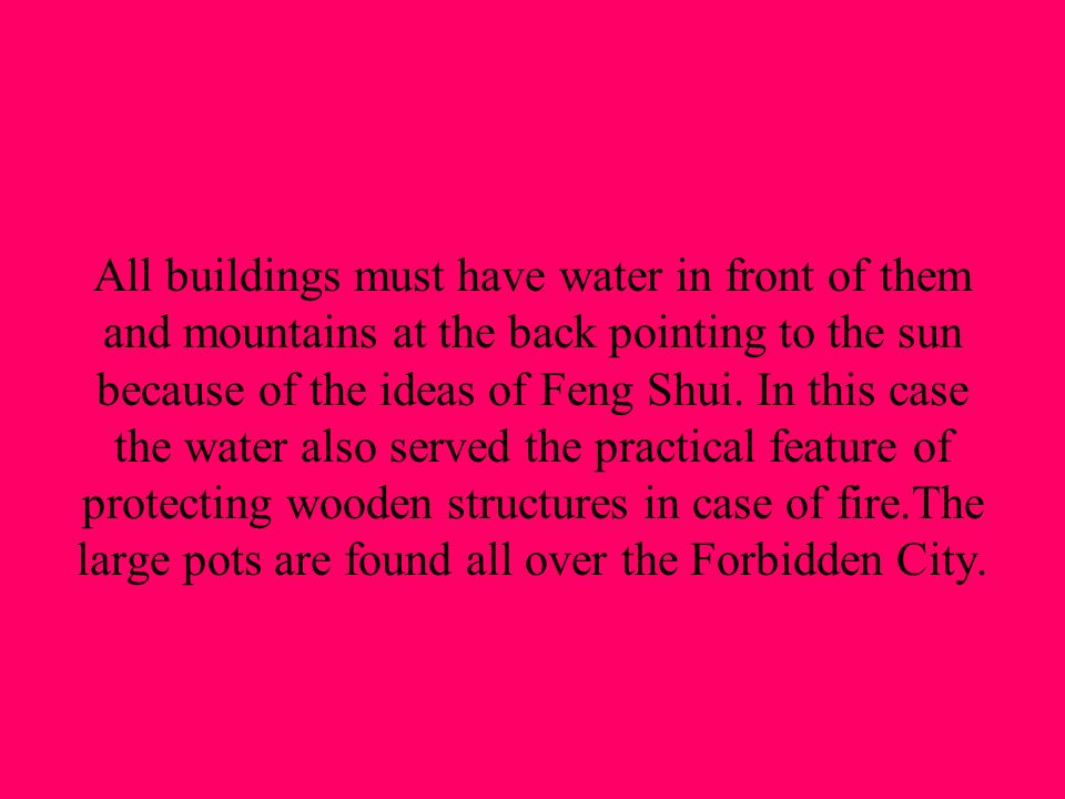 All buildings must have water in front of them and mountains at the back pointing to the sun because of the ideas of Feng Shui.