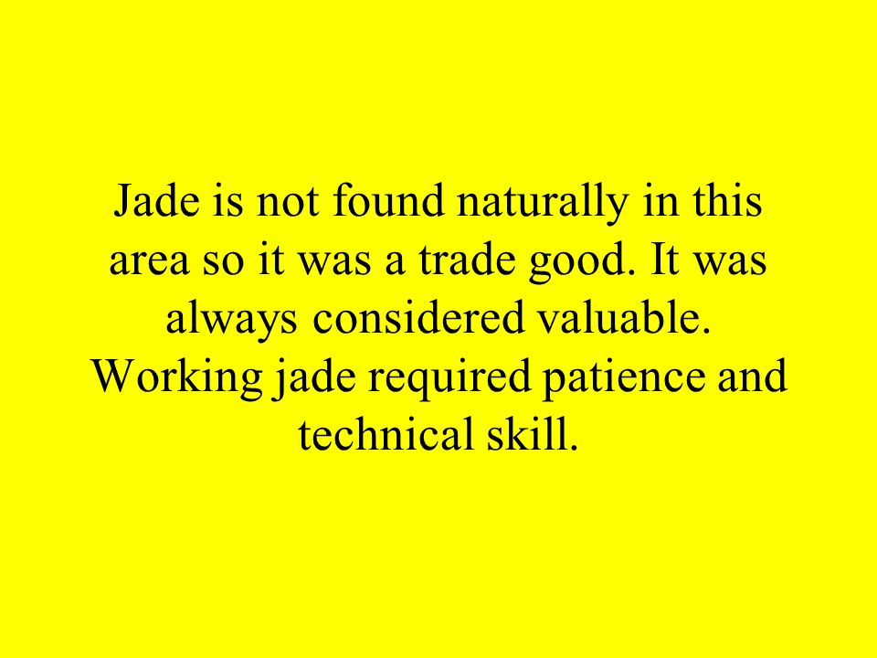 Jade is not found naturally in this area so it was a trade good