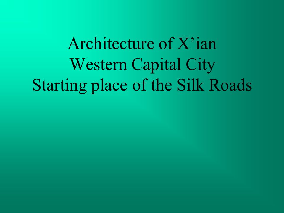 Architecture of X'ian Western Capital City Starting place of the Silk Roads