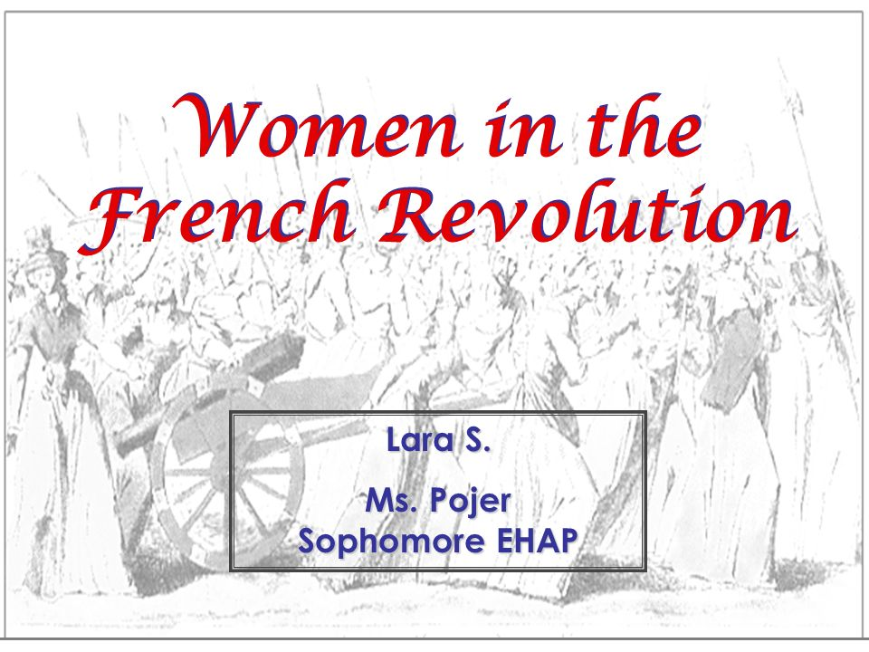 Women in the French Revolution Ms. Pojer Sophomore EHAP
