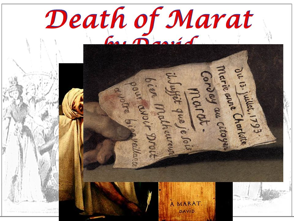 Death of Marat by David. This note in Marat's left hand is from Charlotte Corday, reading, … I am being persecuted for the sake of liberty.