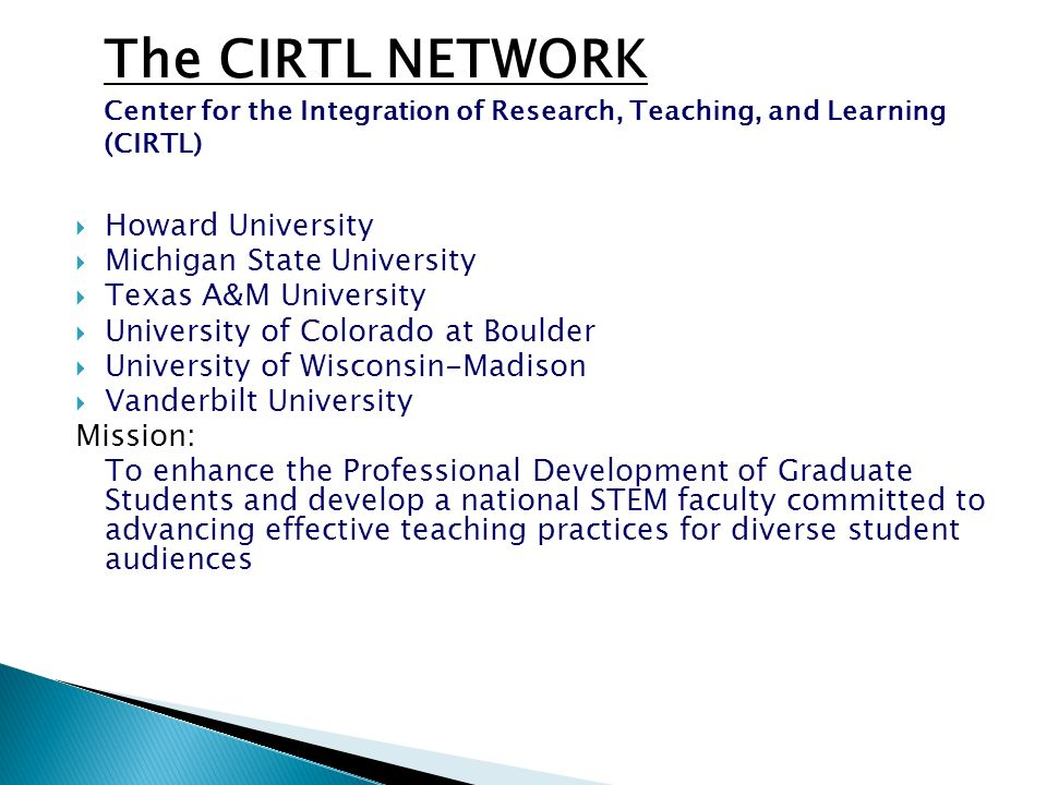 The CIRTL NETWORK Center for the Integration of Research, Teaching, and Learning (CIRTL)