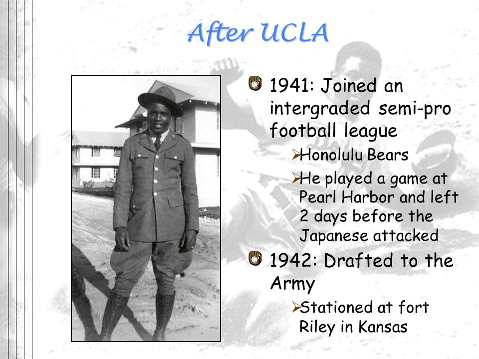 After UCLA 1941: Joined an intergraded semi-pro football league