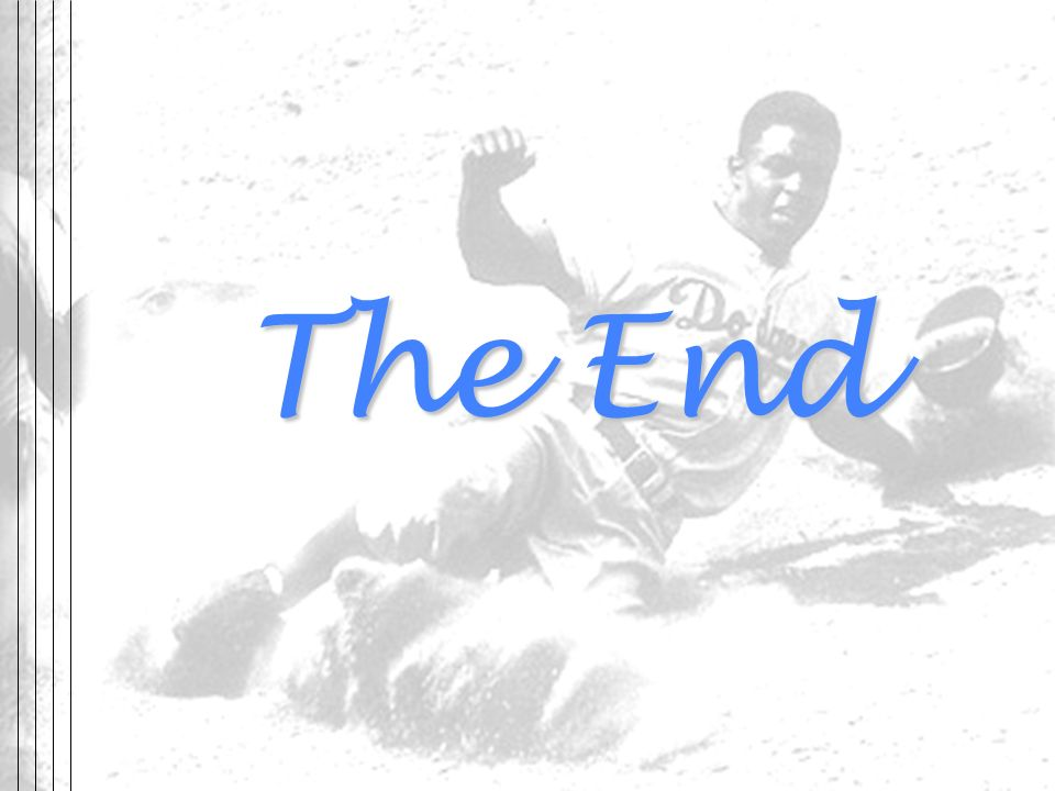 The End Works Cited. Aaron, Henry. Jackie Robinson. Time. 1 June 2007 <www.time.com/time/time100/heroes/profile/robinson01.html>.