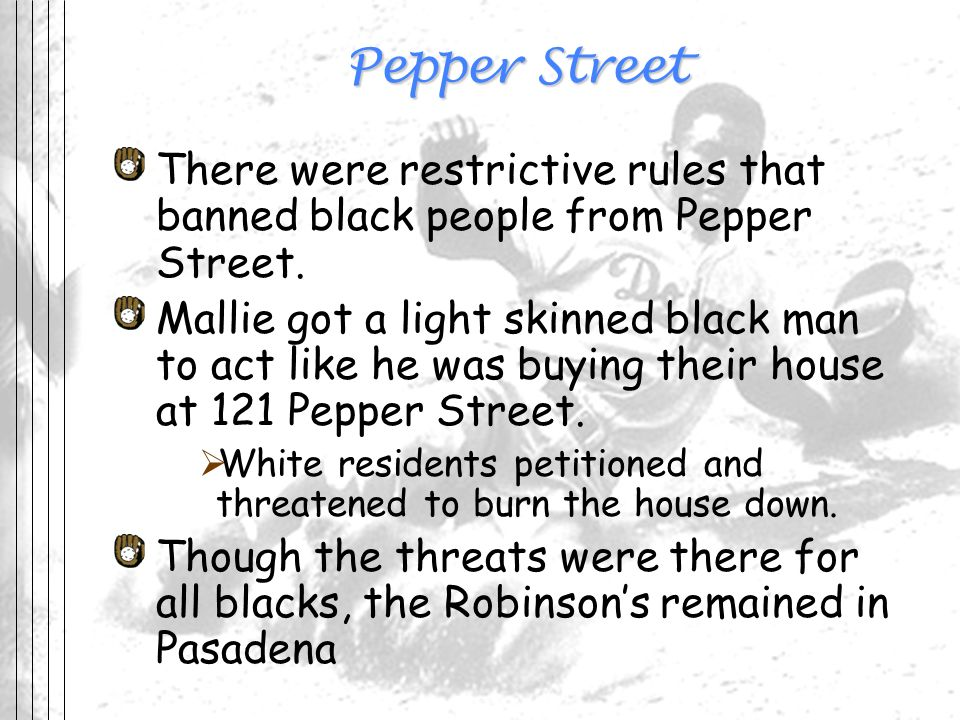 Pepper Street There were restrictive rules that banned black people from Pepper Street.