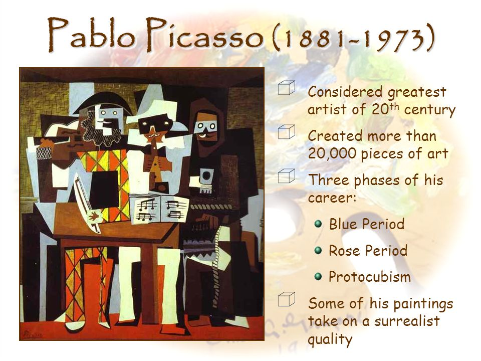 Pablo Picasso (1881-1973) Considered greatest artist of 20th century
