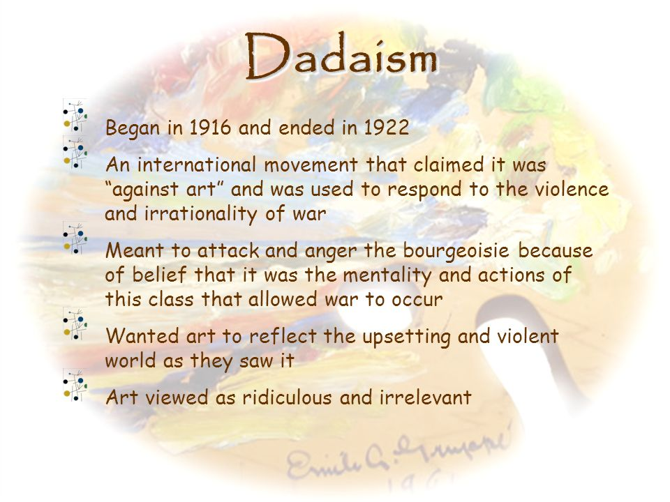 Dadaism Began in 1916 and ended in 1922