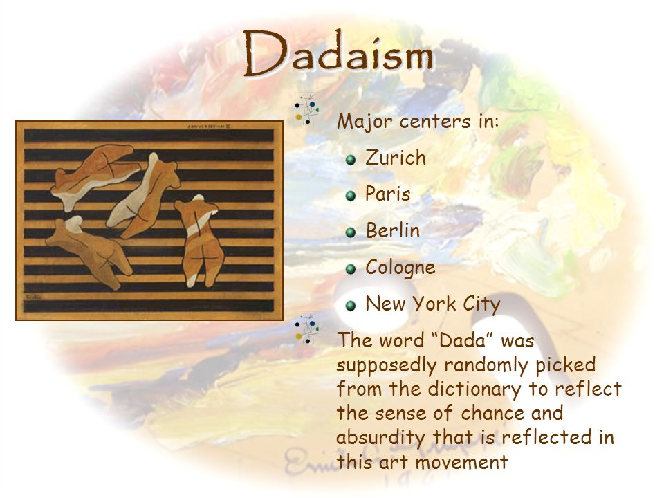 Dadaism Major centers in: Zurich Paris Berlin Cologne New York City