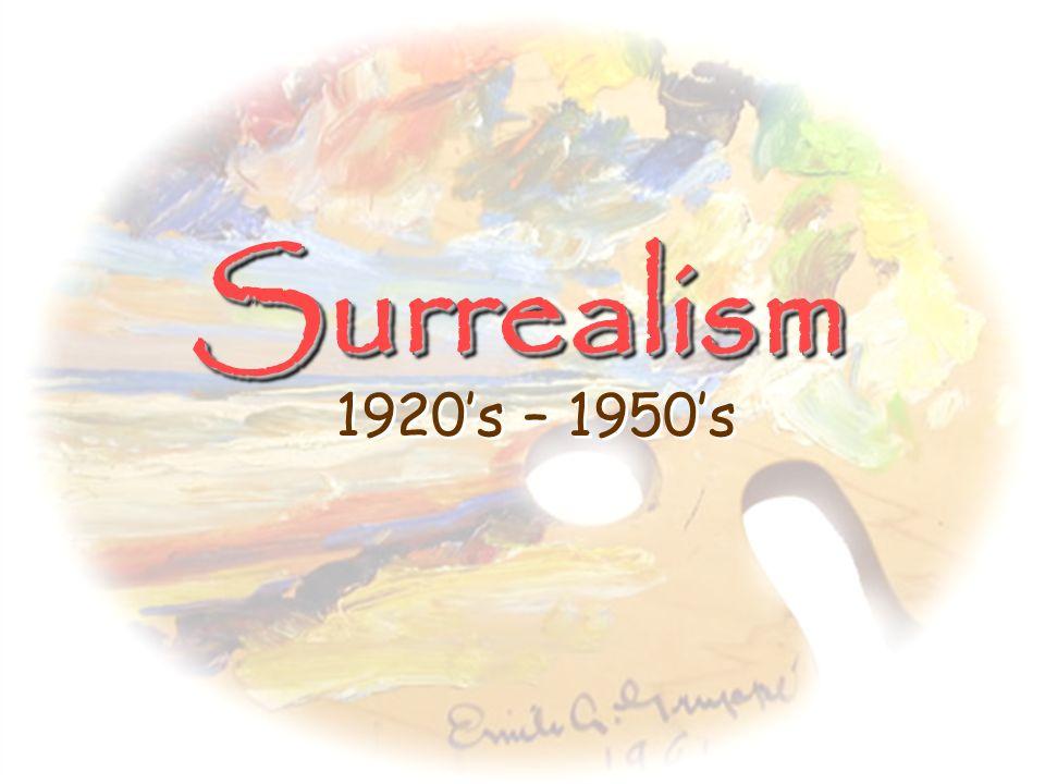 Surrealism 1920's – 1950's