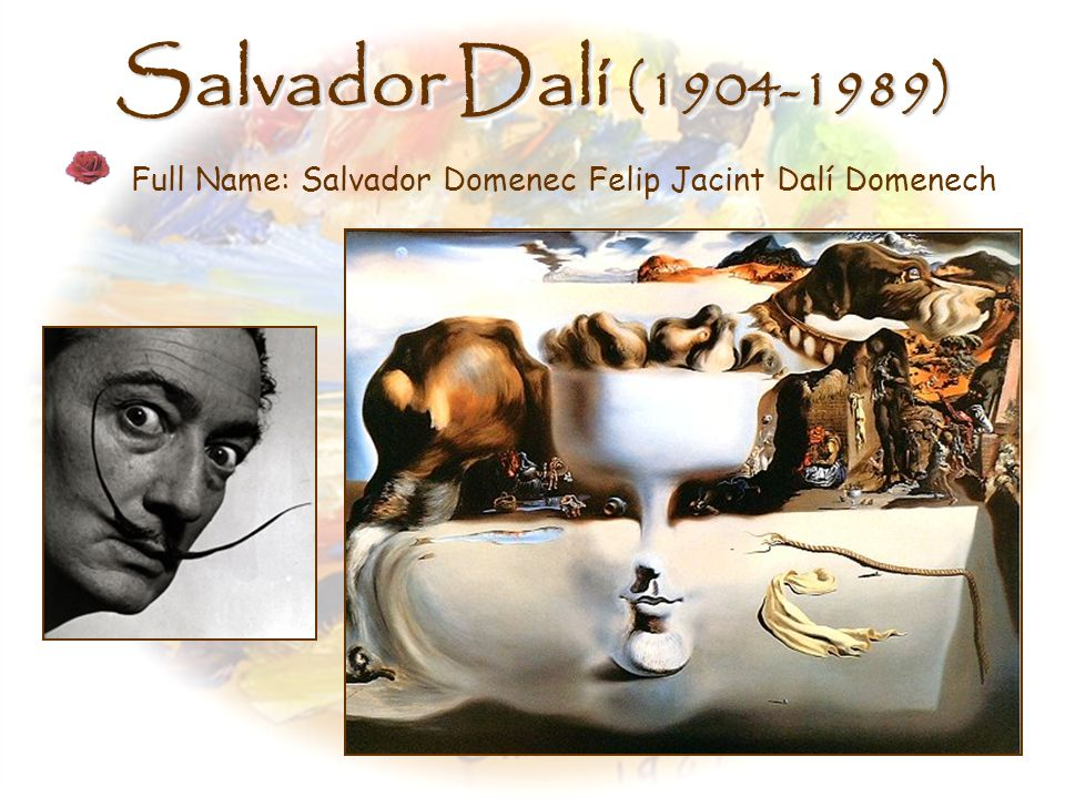 Salvador Dalí (1904-1989) Full Name: Salvador Domenec Felip Jacint Dalí Domenech. Left, Self Portrait.