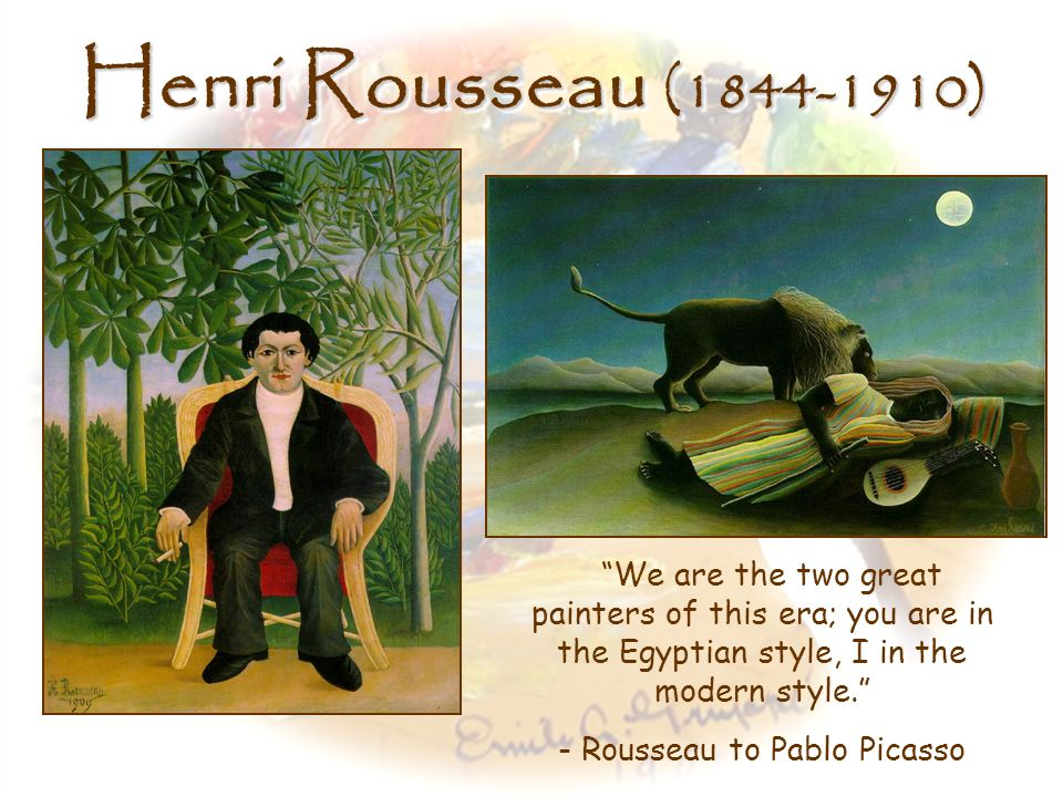 - Rousseau to Pablo Picasso