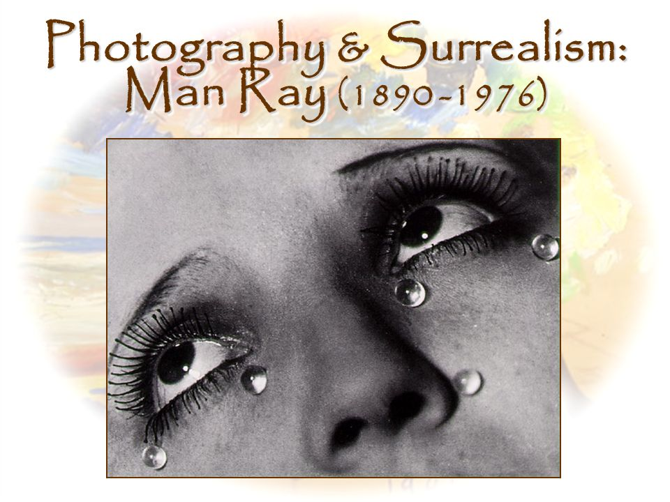 Photography & Surrealism: Man Ray (1890 -1976)