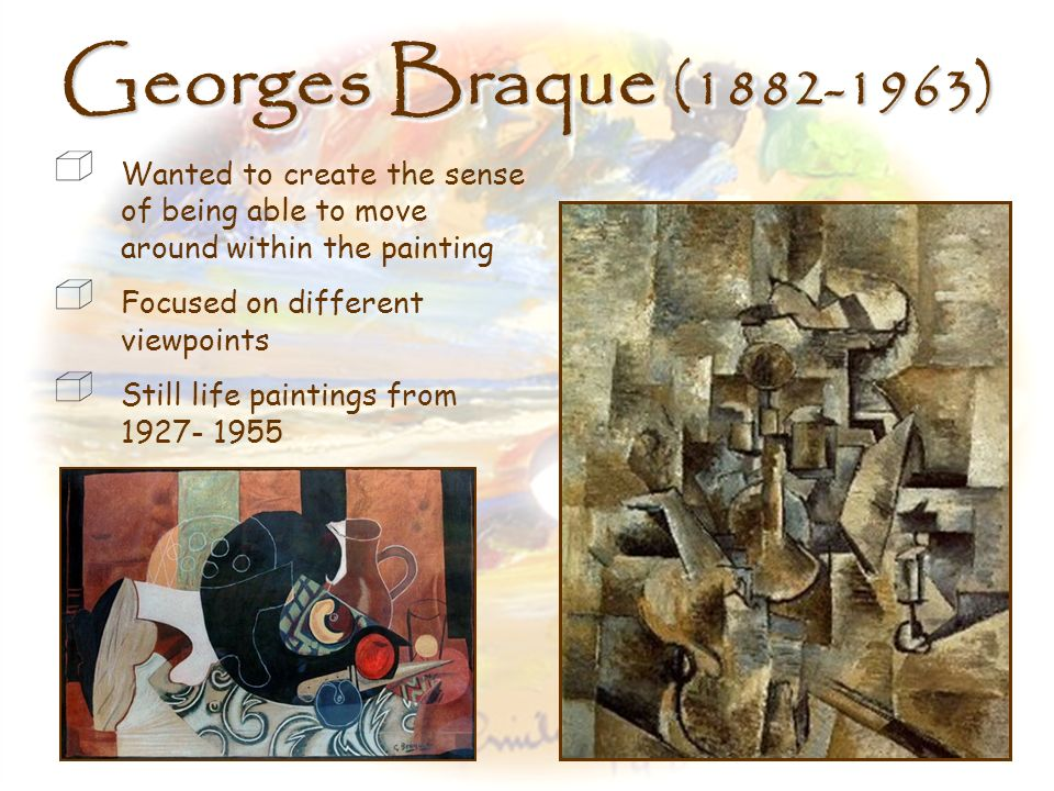 Georges Braque (1882-1963) Wanted to create the sense of being able to move around within the painting.