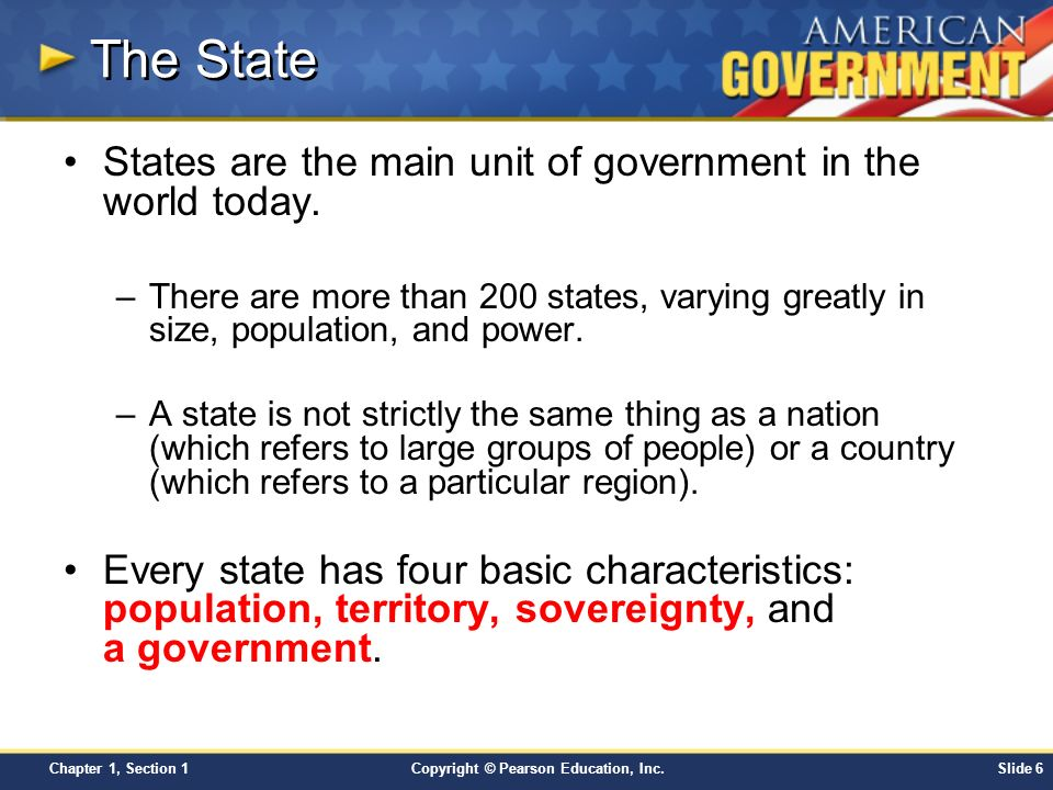 The State States are the main unit of government in the world today.